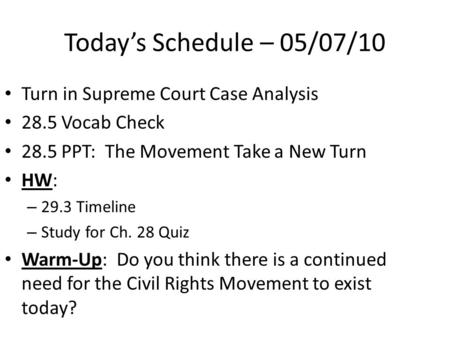 Today's Schedule – 05/07/10 Turn in Supreme Court Case Analysis 28.5 Vocab Check 28.5 PPT: The Movement Take a New Turn HW: – 29.3 Timeline – Study for.