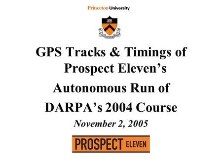 GPS Tracks & Timings of Prospect Eleven's Autonomous Run of DARPA's 2004 Course November 2, 2005.