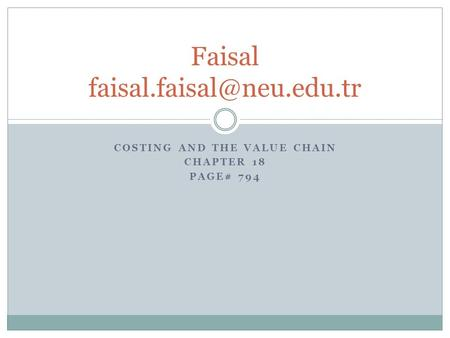 COSTING AND THE VALUE CHAIN CHAPTER 18 PAGE# 794 Faisal