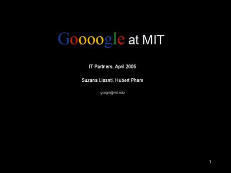 1. 2 Google Session 1.About MIT's Google Search Appliance (GSA) 2.Adding Google search to your web site 3.Customizing search results 4.Tips on improving.