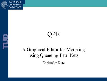 QPE A Graphical Editor for Modeling using Queueing Petri Nets Christofer Dutz.