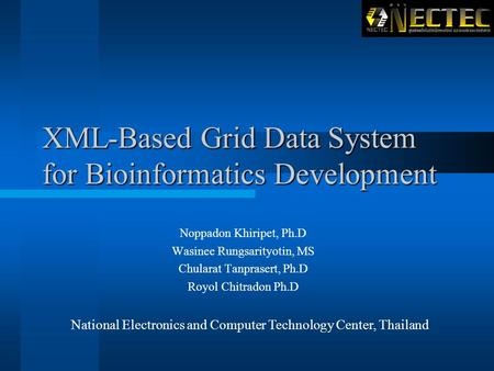 XML-Based Grid Data System for Bioinformatics Development Noppadon Khiripet, Ph.D Wasinee Rungsarityotin, MS Chularat Tanprasert, Ph.D Royol Chitradon.