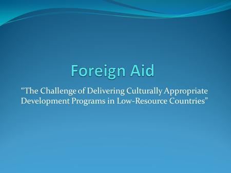 """The Challenge of Delivering Culturally Appropriate Development Programs in Low-Resource Countries"""