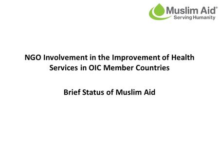 NGO Involvement in the Improvement of Health Services in OIC Member Countries Brief Status of Muslim Aid.