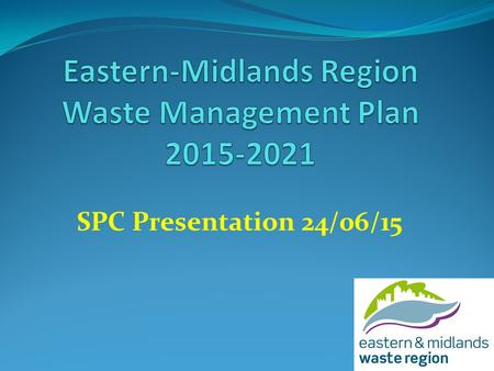 "SPC Presentation 24/06/15. National Policy- A Resource Opportunity "" local authorities undertaking their waste management planning responsibilities, guided."