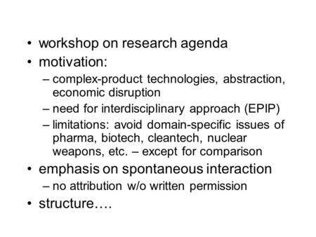 Workshop on research agenda motivation: –complex-product technologies, abstraction, economic disruption –need for interdisciplinary approach (EPIP) –limitations: