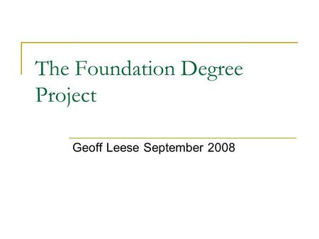 The Foundation Degree Project Geoff Leese September 2008.