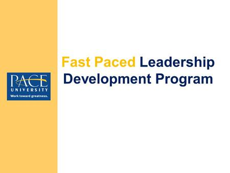 Fast Paced Leadership Development Program. Fast Paced Leadership Development Program Design Two year program 15 participants per class cohort Structured.