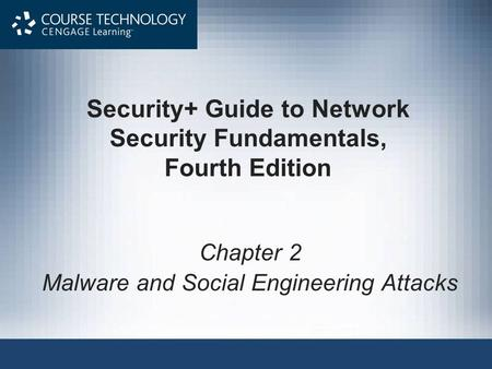 Security+ Guide to Network Security Fundamentals, Fourth Edition Chapter 2 <strong>Malware</strong> and Social Engineering Attacks.