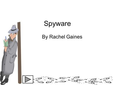 Spyware By Rachel Gaines. 55% of online users have been infected with Spyware.