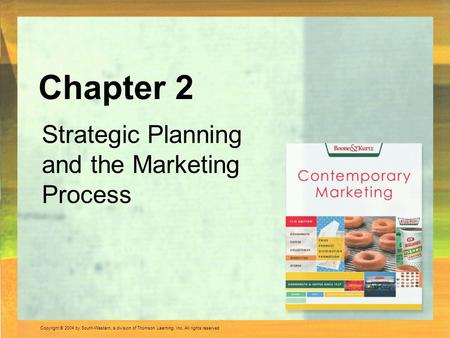 Copyright © 2004 by South-Western, a division of Thomson Learning, Inc. All rights reserved. Strategic Planning and the Marketing Process Chapter 2.