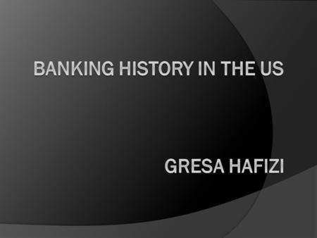  1775-1791: First paper money - continentals 1791-1811: First Attempt at Central Banking  Alexander Hamilton 1791- First Bank of the United States.