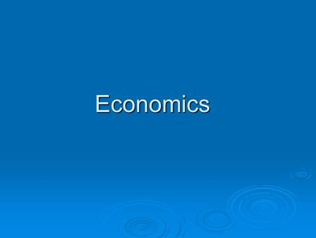 Economics. Economics  Social science  Economics The study how society chooses what to produce, who to produce for and how much to produce. The study.