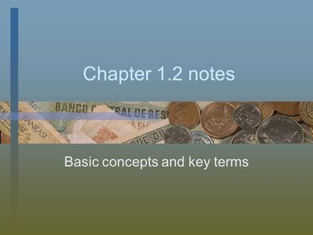 Chapter 1.2 notes Basic concepts and key terms. Types of Economic Products goods and services that are useful, relatively scarce, and transferable to.