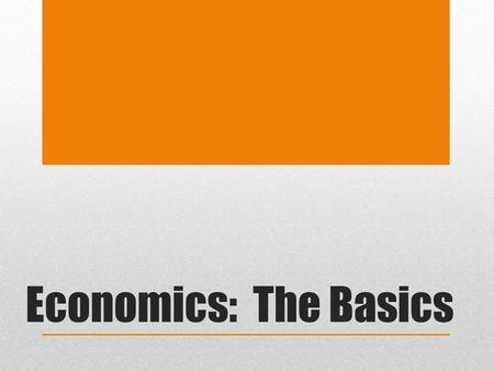 Economics: The Basics. The Basics.. Fundamental problem facing all societies: SCARCITY Define: The condition that results from society not having enough.