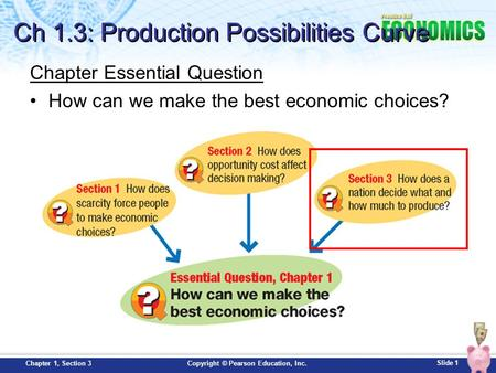 Slide 1 Copyright © Pearson Education, Inc.Chapter 1, Section 3 Chapter Essential Question How can we make the best economic choices? Ch 1.3: Production.