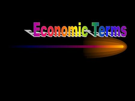There are some basic economic terms that we need to be aware of for our upcoming Econ test.