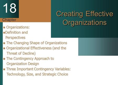 Chapter 18 Creating Effective Organizations Organizations: Organizations: Definition and Definition and Perspectives Perspectives The Changing Shape of.