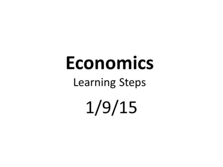 Economics Learning Steps 1/9/15. Complete USA Test Prep. Warm-up & Scarcity: Everyone's Problem Is The Entrepreneur's Opportunity.