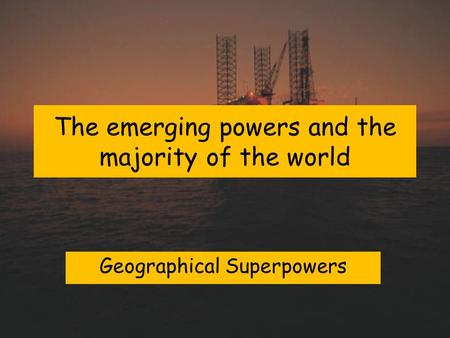 The emerging powers and the majority of the world Geographical Superpowers.