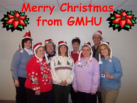 Merry Christmas from GMHU from GMHU. Trish Merry Christmas from GMHU from GMHU.