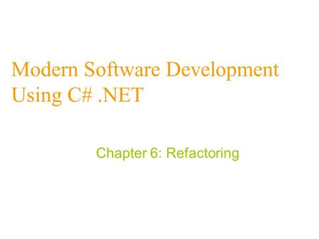 Modern Software Development Using C#.NET Chapter 6: Refactoring.