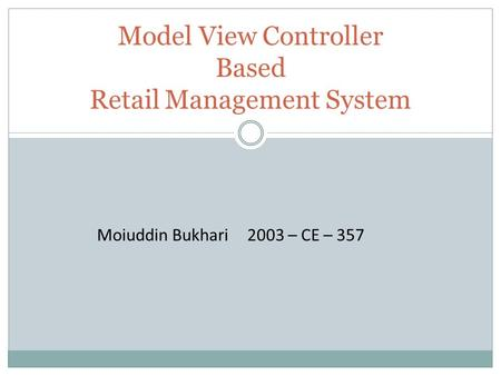 Model View Controller Based Retail Management System Moiuddin Bukhari2003 – CE – 357.