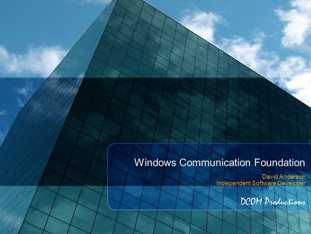 Windows Communication Foundation David Anderson Independent Software Developer DCOM Productions.