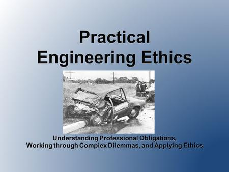 "Why do ""they"" require ethics for accredited undergraduate engineering programs? 2 (a) an ability to apply knowledge of mathematics, science, and engineering."