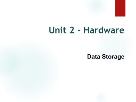 Unit 2 - Hardware Data Storage. How is data stored? ● Data is stored as a combination of 0's <strong>and</strong> 1's (bits). We will learn more about this later! ● Bits.