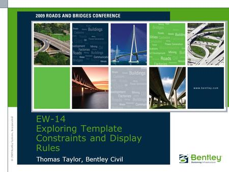 © 2009 Bentley Systems, Incorporated Thomas Taylor, Bentley Civil EW-14 Exploring Template Constraints and Display Rules.