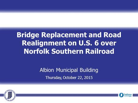 Bridge Replacement and Road Realignment on U.S. 6 over Norfolk Southern Railroad Albion Municipal Building Thursday, October 22, 2015.