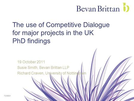 The use of Competitive Dialogue for major projects in the UK PhD findings 19 October 2011 Susie Smith, Bevan Brittan LLP Richard Craven, University of.