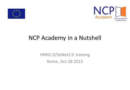 NCP Academy in a Nutshell HNN2.0/SisNet2.0 training Rome, Oct 28 2015.