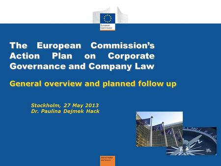 The European Commission's Action Plan on Corporate Governance and Company Law General overview and planned follow up – a modern legal framework for more.