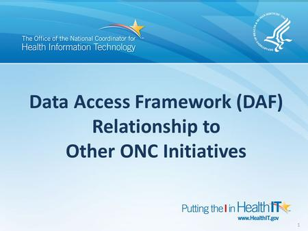 Data Access Framework (DAF) Relationship to Other ONC Initiatives 1.