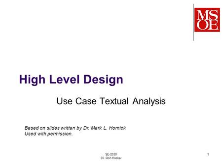 High Level Design Use Case Textual Analysis SE-2030 Dr. Rob Hasker 1 Based on slides written by Dr. Mark L. Hornick Used with permission.