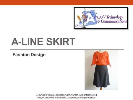 A-LINE SKIRT Fashion Design Copyright © Texas Education Agency, 2014. All rights reserved. Images and other multimedia content used with permission.