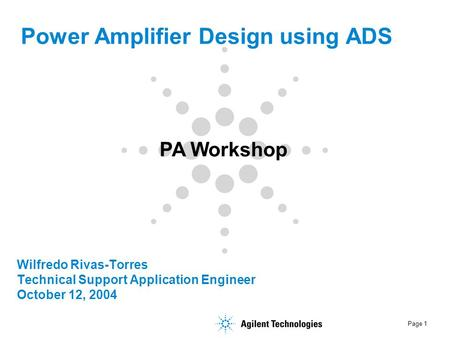 Page 1 Wilfredo Rivas-Torres Technical Support Application Engineer October 12, 2004 Power Amplifier Design using ADS PA Workshop.
