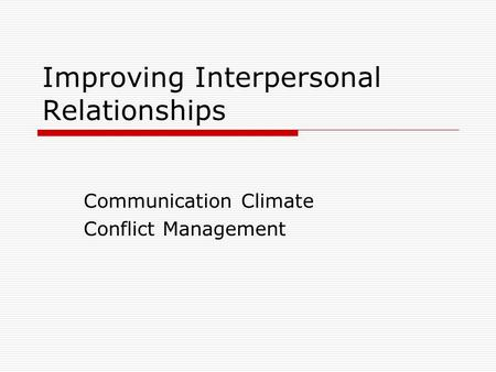Improving Interpersonal Relationships Communication Climate Conflict Management.