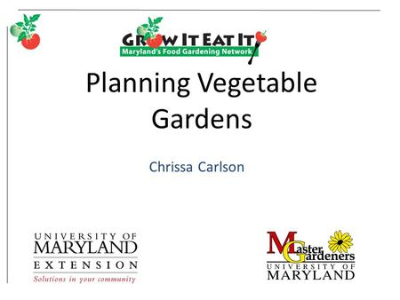 Planning Vegetable Gardens Chrissa Carlson. College of Agriculture and Natural Resources.