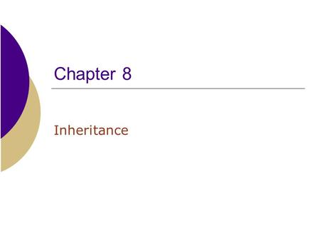 Chapter 8 Inheritance. 2  Review of class relationships  Uses – One class uses the services of another class, either by making objects of that class.