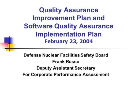 Quality Assurance Improvement Plan and Software Quality Assurance Implementation Plan February 23, 2004 Defense Nuclear Facilities Safety Board Frank Russo.