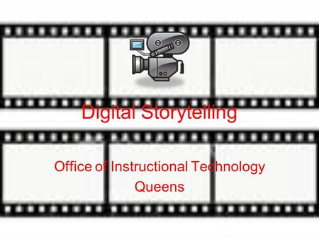 Digital Storytelling Office of Instructional Technology Queens.