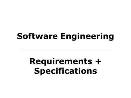 Software Engineering Requirements + Specifications.