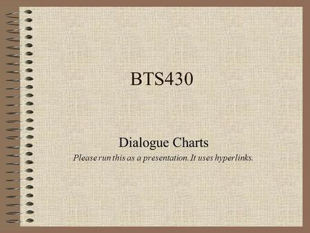 BTS430 Dialogue Charts Please run this as a presentation. It uses hyperlinks.