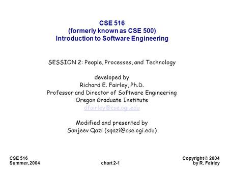 Chart 2-1 Copyright © 2004 by R. Fairley CSE 516 Summer, 2004 CSE 516 (formerly known as CSE 500) Introduction to <strong>Software</strong> Engineering SESSION 2: People,