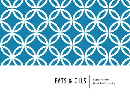 "FATS & OILS Basic Nutrients HUM-FNW Unit 5A. FATS & OILS Fats belong to a group of organic compounds called lipids. From the Greek word ""lipos"", meaning."