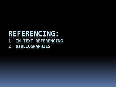 1. In Text Referencing  As you are writing your paper – you need to reference your work.  That means that you need to acknowledge where you got your.