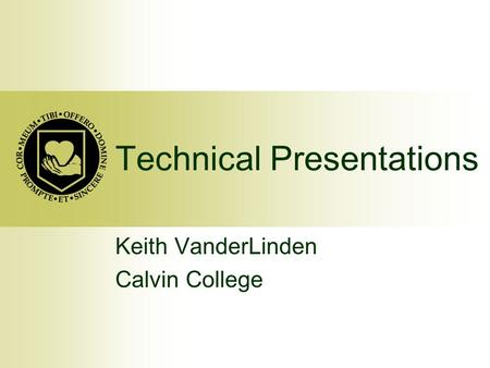 Technical Presentations Keith VanderLinden Calvin College.